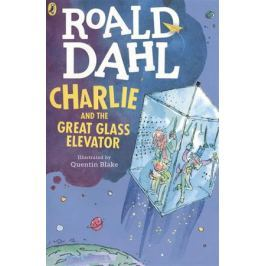 Dahl R. Charlie and the Great Glass Elevator
